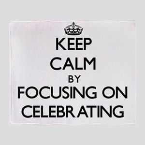 Keep Calm by focusing on Celebrating Throw Blanket