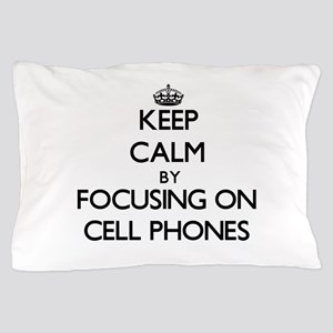 Keep Calm by focusing on Cell Phones Pillow Case