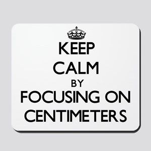 Keep Calm by focusing on Centimeters Mousepad