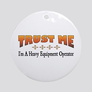 Trust Heavy Equipment Operator Ornament (Round)