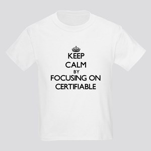 Keep Calm by focusing on Certifiable T-Shirt