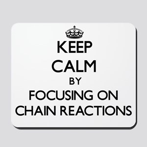 Keep Calm by focusing on Chain Reactions Mousepad
