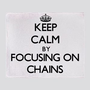 Keep Calm by focusing on Chains Throw Blanket