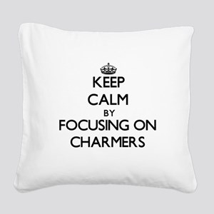Keep Calm by focusing on Char Square Canvas Pillow