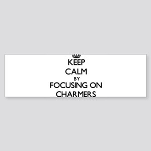 Keep Calm by focusing on Charmers Bumper Sticker