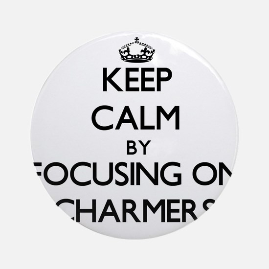 Keep Calm by focusing on Charmers Ornament (Round)