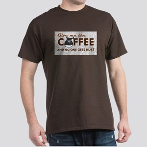 Give Me Coffee Dark T-Shirt