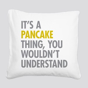 Its A Pancake Thing Square Canvas Pillow