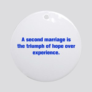 A second marriage is the triumph of hope over expe