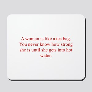 A woman is like a tea bag You never know how stron