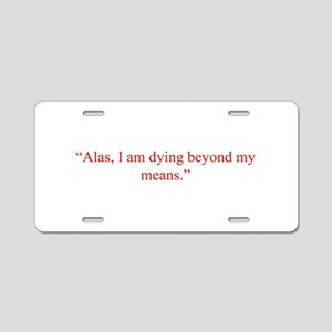 Alas I am dying beyond my means Aluminum License P