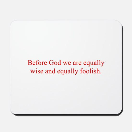 Before God we are equally wise and equally foolish