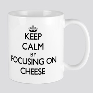 Keep Calm by focusing on Cheese Mugs