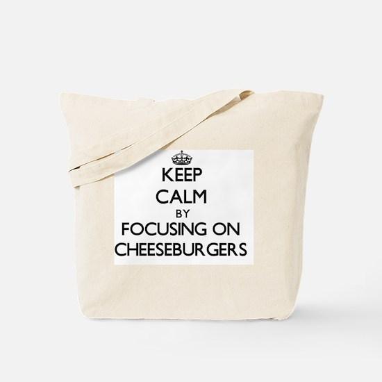 Keep Calm by focusing on Cheeseburgers Tote Bag