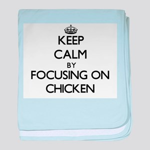 Keep Calm by focusing on Chicken baby blanket