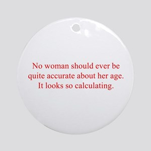 No woman should ever be quite accurate about her a