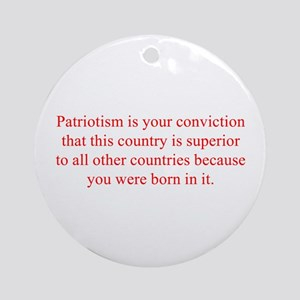 Patriotism is your conviction that this country is