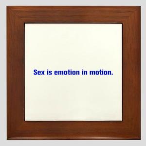 Sex is emotion in motion Framed Tile