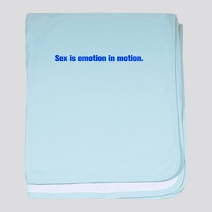Sex is emotion in motion baby blanket
