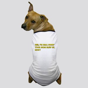 Your Mom Blew Up Dog T-Shirt