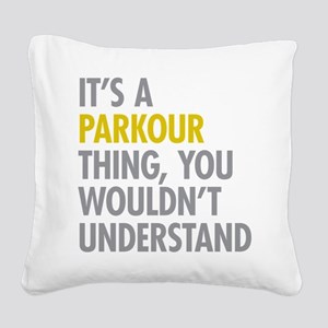 Its A Parkour Thing Square Canvas Pillow