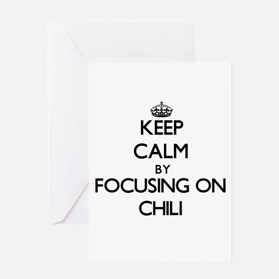 Keep Calm by focusing on Chili Greeting Cards