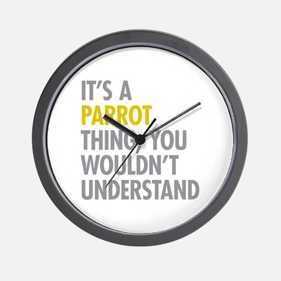 Its A Parrot Thing Wall Clock