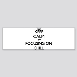 Keep Calm by focusing on Chill Bumper Sticker