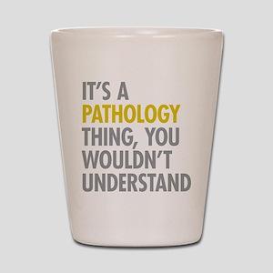 Its A Pathology Thing Shot Glass