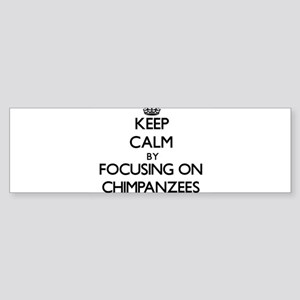 Keep Calm by focusing on Chimpanzee Bumper Sticker