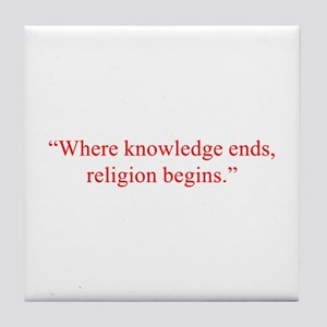 Where knowledge ends religion begins Tile Coaster