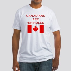 Canadians Are 'Eh Holes Fitted T-Shirt