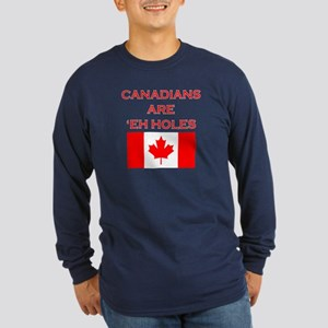 Canadians Are 'Eh Holes Long Sleeve Dark T-Shirt