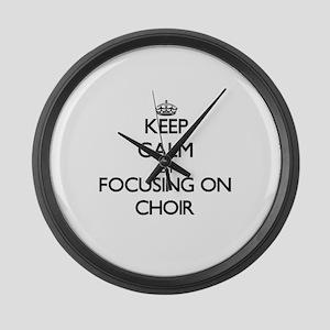 Keep Calm by focusing on Choir Large Wall Clock