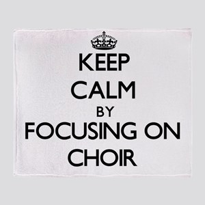 Keep Calm by focusing on Choir Throw Blanket