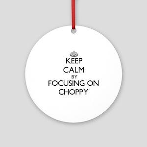 Keep Calm by focusing on Choppy Ornament (Round)
