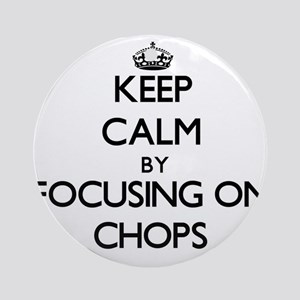 Keep Calm by focusing on Chops Ornament (Round)