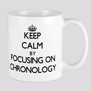 Keep Calm by focusing on Chronology Mugs