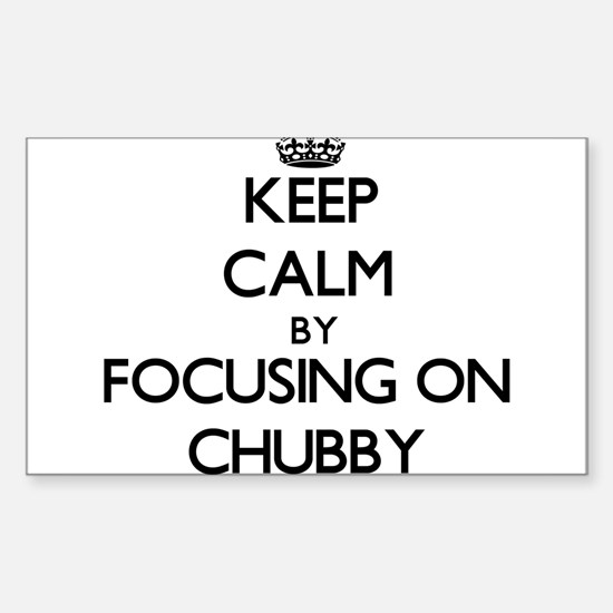 Keep Calm by focusing on Chubby Decal