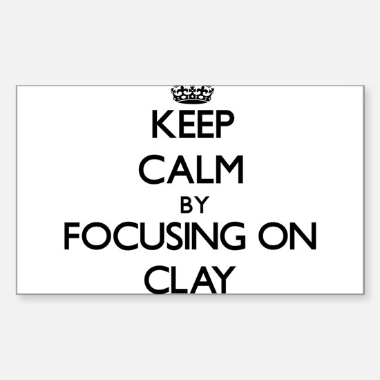 Keep Calm by focusing on Clay Decal