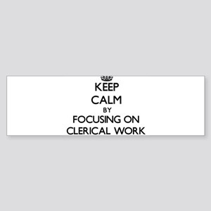 Keep Calm by focusing on Clerical W Bumper Sticker