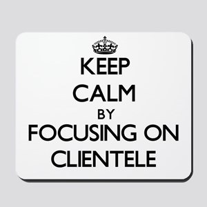 Keep Calm by focusing on Clientele Mousepad