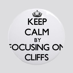Keep Calm by focusing on Cliffs Ornament (Round)