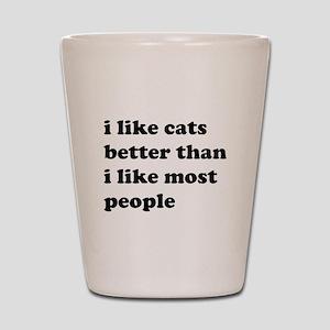 I Like Cats Better Than I Like Most People Shot Gl