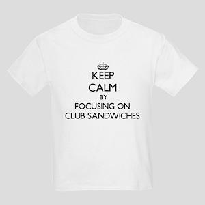 Keep Calm by focusing on Club Sandwiches T-Shirt