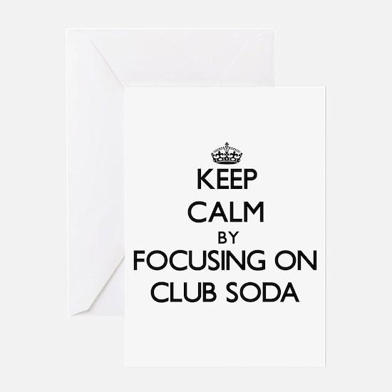 Keep Calm by focusing on Club Soda Greeting Cards
