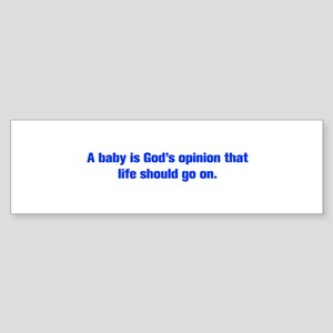 A baby is God s opinion that life should go on Bum