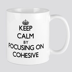 Keep Calm by focusing on Cohesive Mugs
