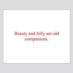 Beauty and folly are old companions Posters