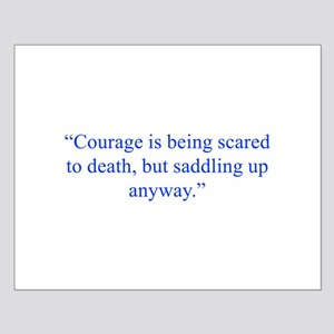 Courage is being scared to death but saddling up a